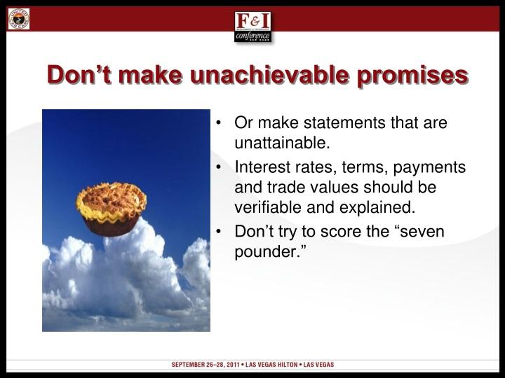 Don't make unachievable promises