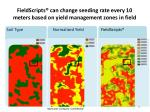 fieldscripts can change seeding rate every 10 meters based on yield management zones in field