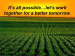 it s all possible let s work together for a better tomorrow