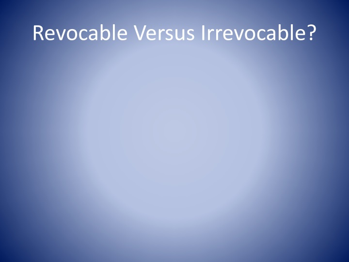 Revocable Versus Irrevocable?