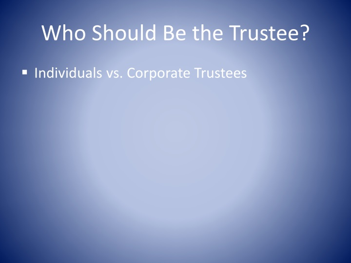 Who Should Be the Trustee?
