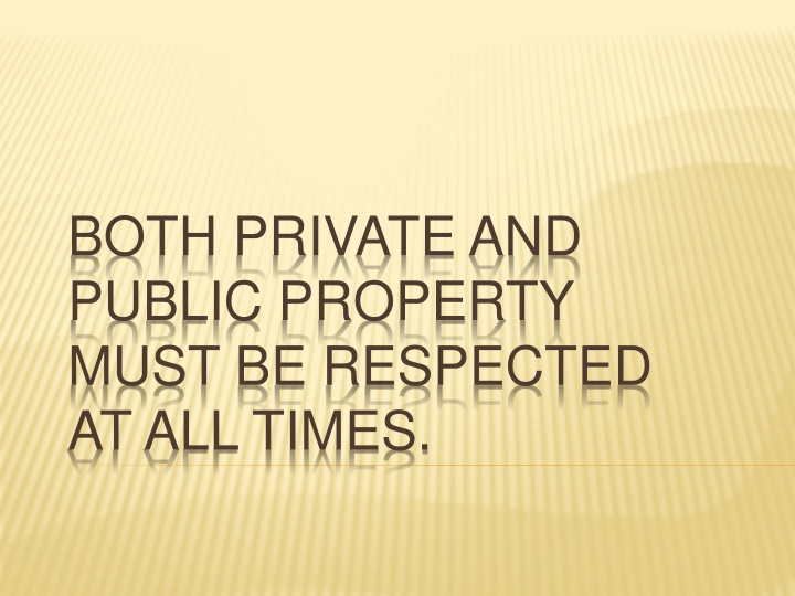 Both Private and Public property must be respected at all times.