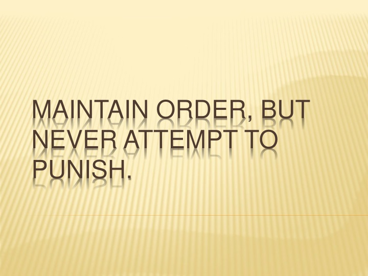 Maintain order, but never attempt to punish.