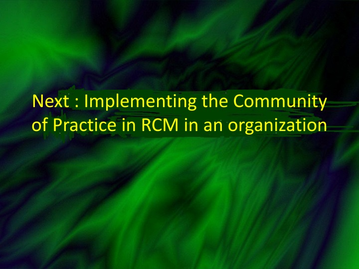 Next : Implementing the Community of Practice in RCM in an organization