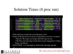 solution times 8 proc run