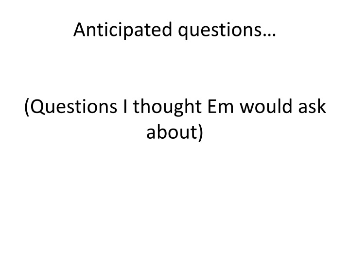 Anticipated questions…