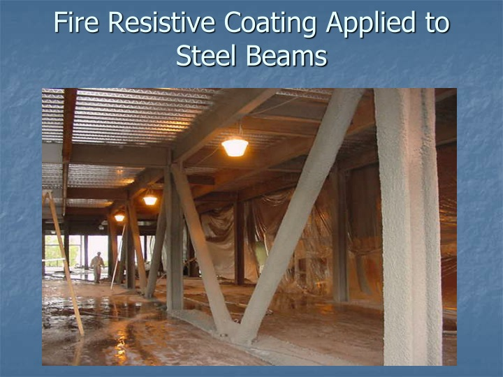 Fire resistive coating applied to steel beams