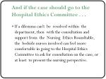 and if the case should go to the hospital ethics committee