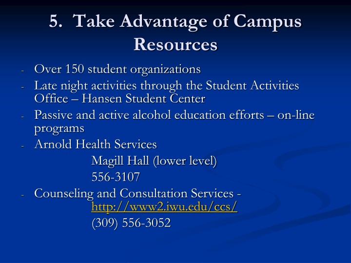 5.  Take Advantage of Campus Resources