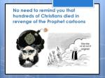 no need to remind you that hundreds of christians died in revenge of the prophet cartoons