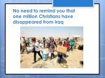no need to remind you that one million christians have disappeared from iraq