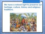 we have a natural right to preserve our heritage culture history and religious traditions