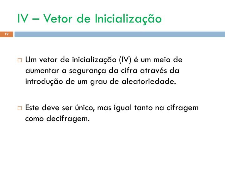 IV – Vetor de Inicialização