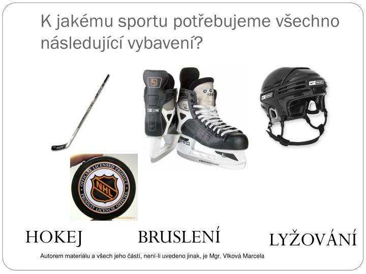 K jakému sportu potřebujeme všechno následující vybavení?