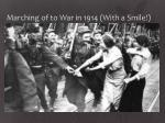 marching of to war in 1914 with a smile