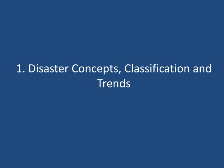 1. Disaster Concepts, Classification and Trends