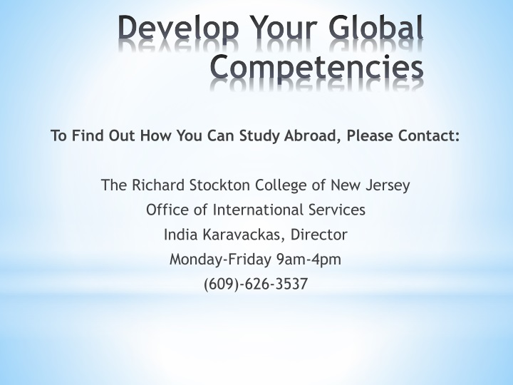 To Find Out How You Can Study Abroad, Please Contact: