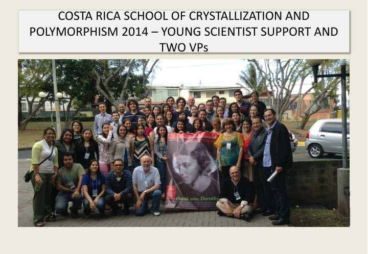 COSTA RICA SCHOOL OF CRYSTALLIZATION AND POLYMORPHISM 2014 – YOUNG SCIENTIST SUPPORT AND TWO VPs