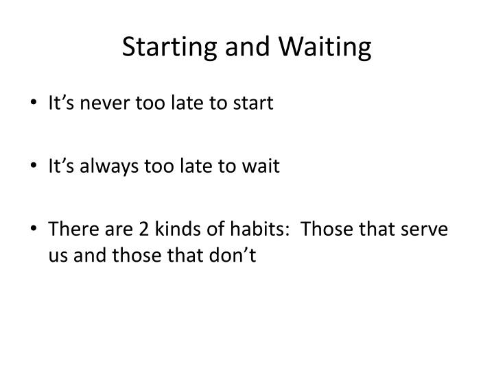 Starting and Waiting