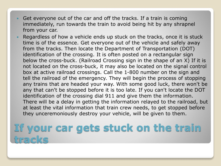 Get everyone out of the car and off the tracks. If a train is coming immediately, run towards the train to avoid being hit by any shrapnel from your car.