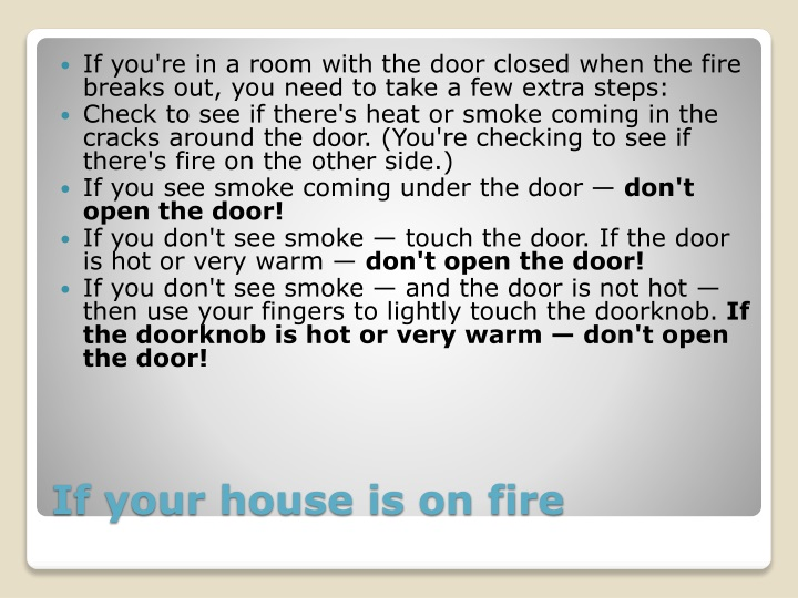 If you're in a room with the door closed when the fire breaks out, you need to take a few extra steps: