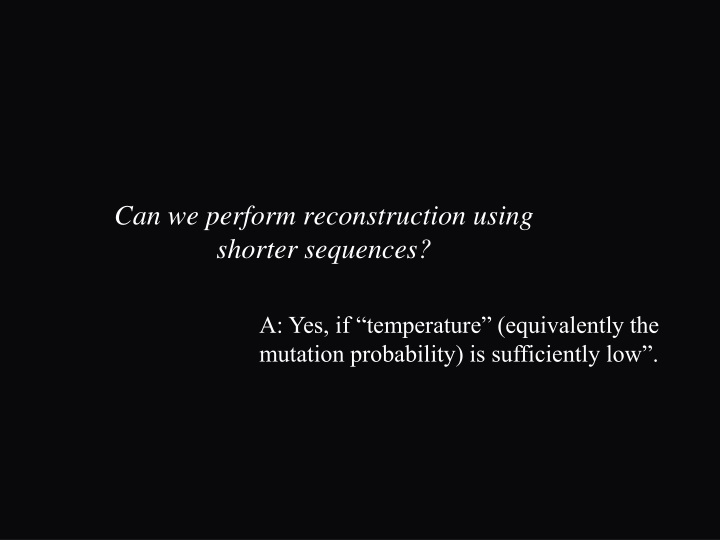 Can we perform reconstruction using shorter sequences?