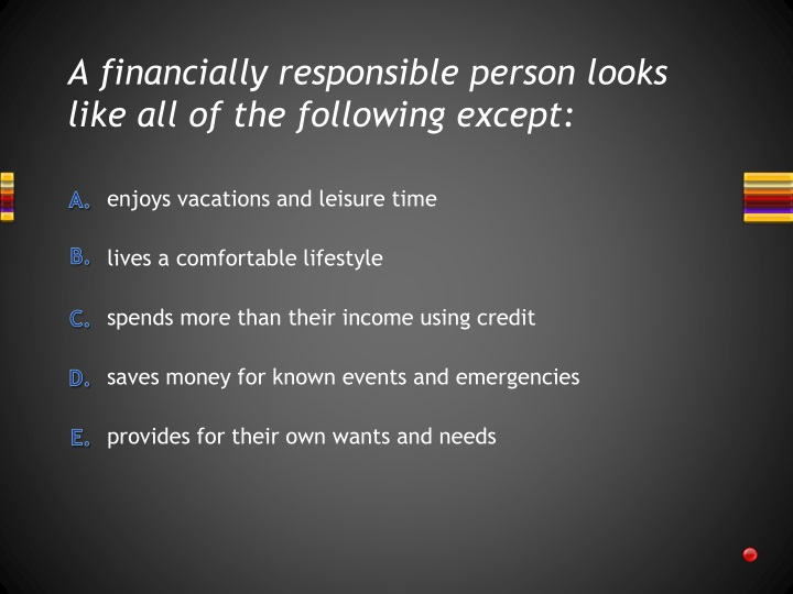 A financially responsible person looks like all of the following except: