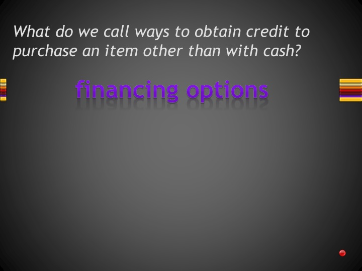 What do we call ways to obtain credit to purchase an item other than with cash?