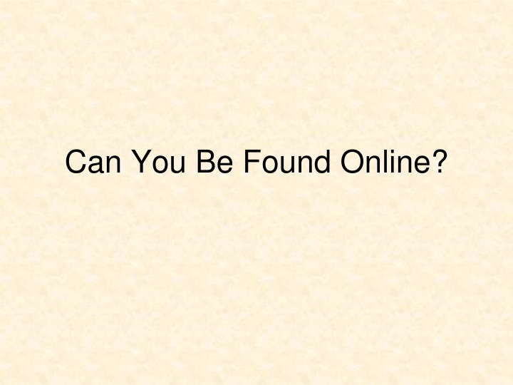 Can You Be Found Online?