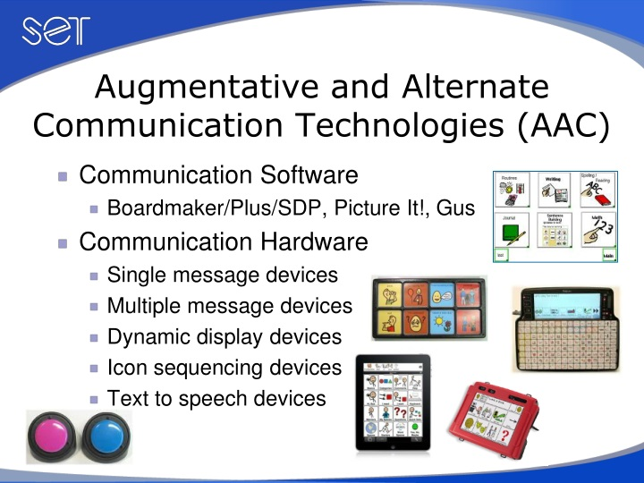 augmentative and alternate communication for students Augmentative and alternative communication (aac) what is augmentative and alternative communication some students have limited expressive communication, meaning they are not able to adequately verbally communicate to meet a variety of needs (eg, requesting, protesting, commenting, responding to questions).