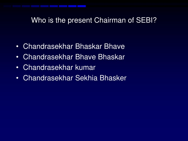 Who is the present Chairman of SEBI?