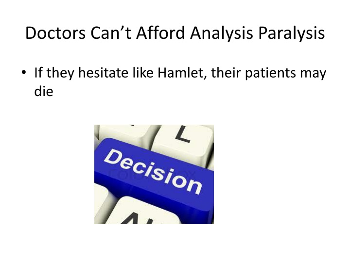 Doctors Can't Afford Analysis Paralysis