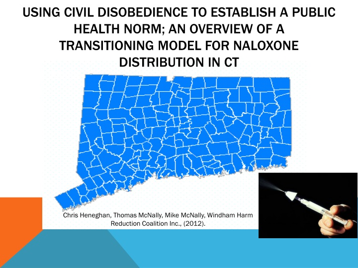 Using Civil Disobedience to Establish a Public Health Norm; An overview of a transitioning Model for Naloxone Distribution in CT