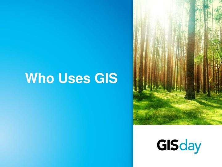 Who Uses GIS