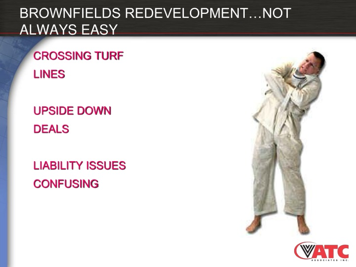 BROWNFIELDS REDEVELOPMENT…NOT ALWAYS EASY