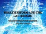 health reform and the latter rain