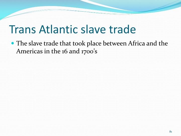 Trans Atlantic slave trade