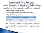 reconcile trip records with level of service los skims1
