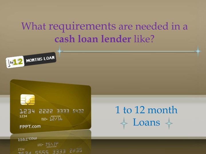 What requirements are needed in a cash loan lender like