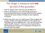 the stage 2 measure will not be met if the provider