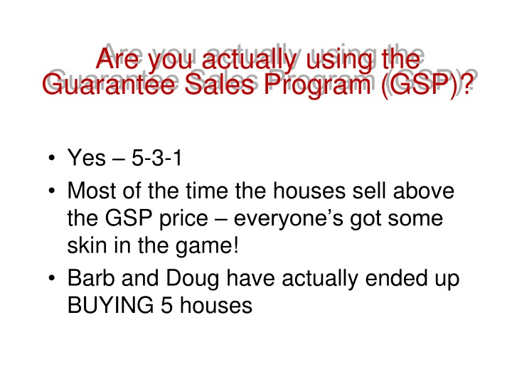 Are you actually using the Guarantee Sales Program (GSP)?