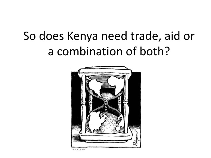 So does Kenya need trade, aid or a combination of both?