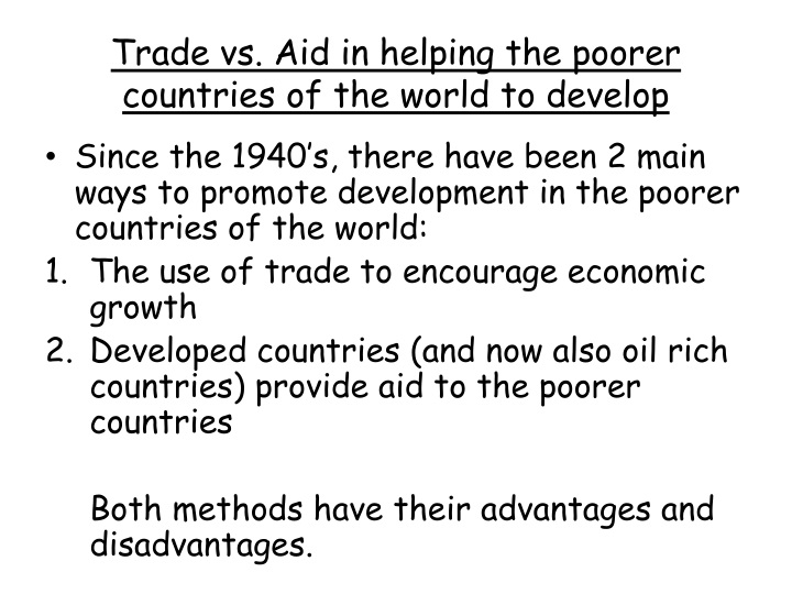 Trade vs. Aid in helping the poorer countries of the world to develop