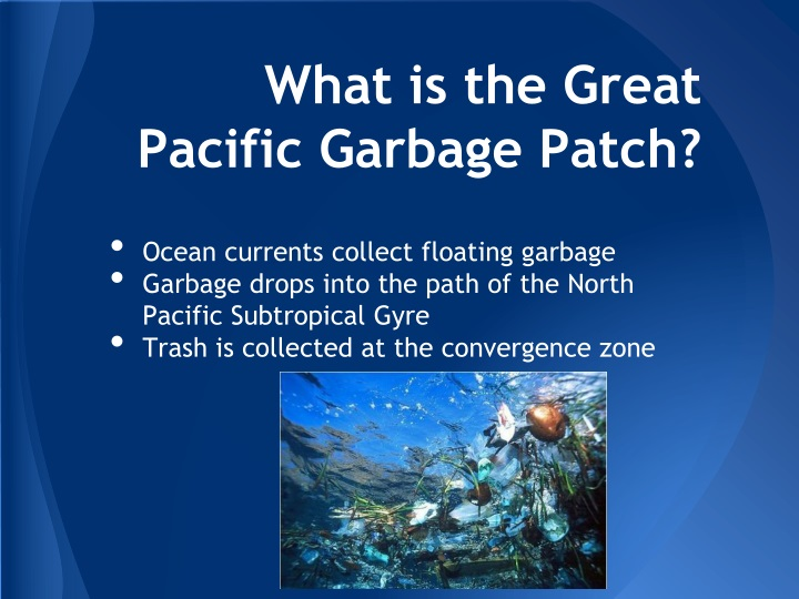 the great pacific garbage patch A massive floating island of plastic, called the great pacific garbage patch, is growing fast and is now three times the size of france.