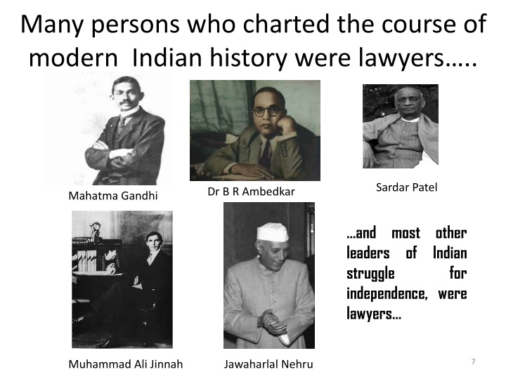 Many persons who charted the course of modern  Indian history were lawyers…..