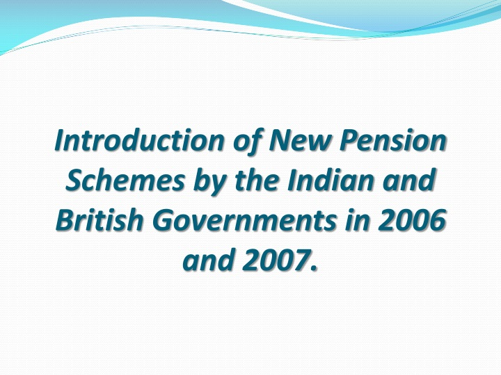 Introduction of New Pension Schemes by the Indian and British Governments in 2006 and 2007.