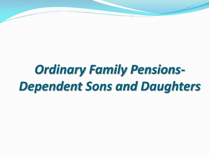 Ordinary Family Pensions-