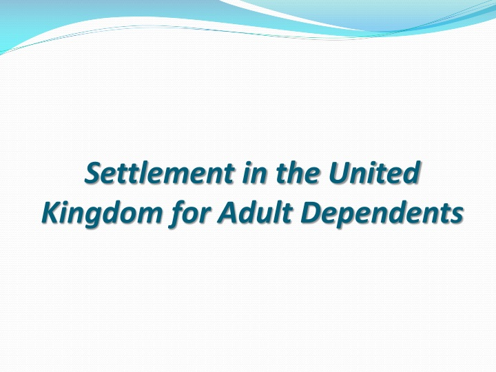 Settlement in the United Kingdom for Adult Dependents