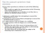 yes its already question time