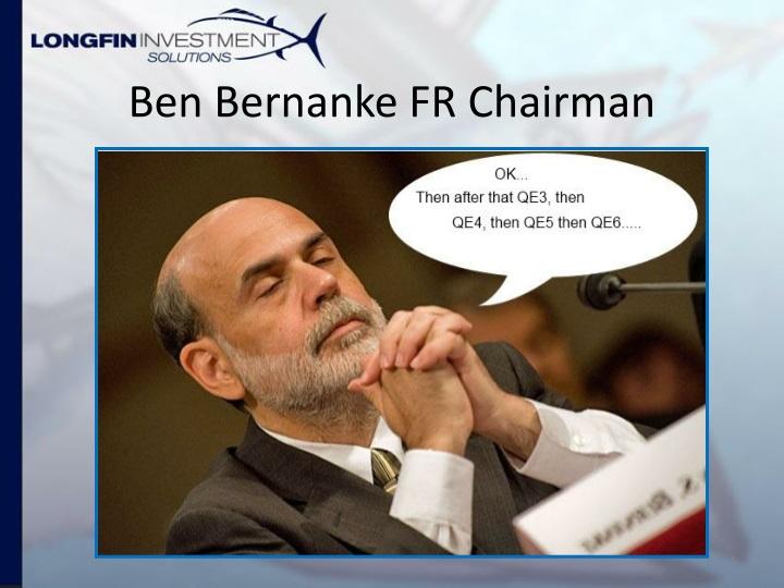 Ben Bernanke FR Chairman